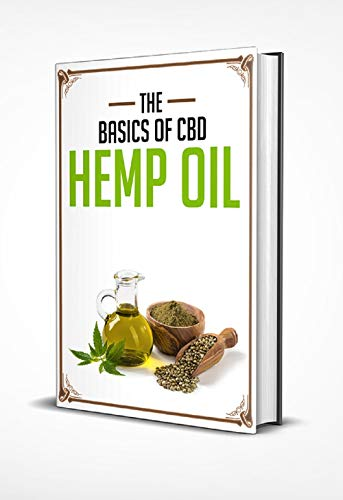 The Basics of CBD Hemp Oil: Hemp oil comes from cannabis seeds (English Edition)