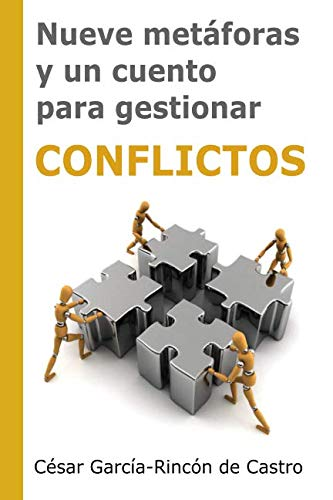 Nueve metáforas y un cuento para gestionar conflictos por César García-Rincón de Castro