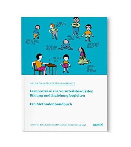 Inklusion in der Fortbildungspraxis: Ein Methodenhandbuch: Lernprozesse zur Vorurteilsbewussten Bildung und Erziehung begleiten (Inklusion in der Kita-Praxis.)