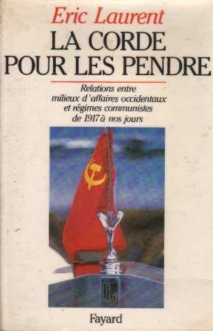La Corde pour les pendre : Relations entre milieux d'affaires occidentaux et régimes communistes, de 1917 à nos jours