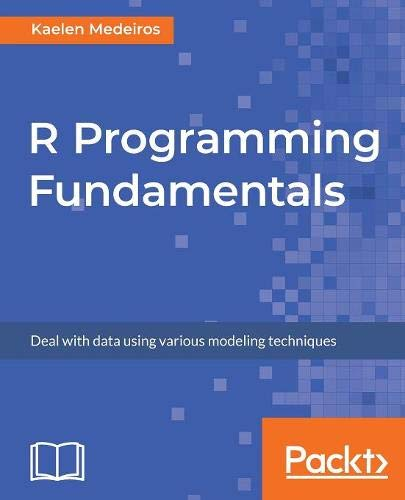 R Programming Fundamentals: Deal with data using various modeling techniques