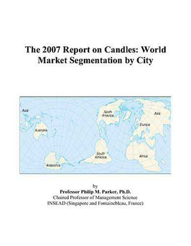 The 2007 Report on Candles: World Market Segmentation by City