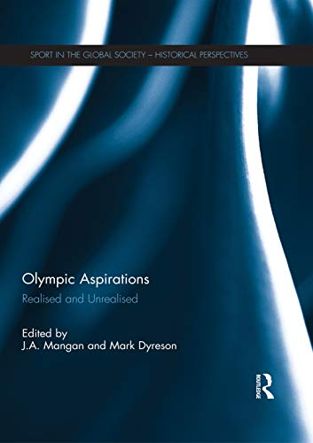 Olympic Aspirations: Realised and Unrealised (Sport in the Global Society - Historical Perspectives) (English Edition)