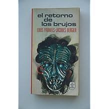El retorno de los brujos / L. Pauwels y J. Bergier ; traducción de J. Ferrer Aleu ; ilustración de la portada de R. Muntañola
