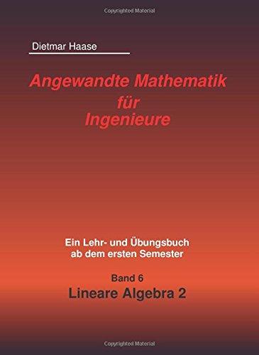 Angewandte Mathematik fuer Ingenieure: Band 6: Lineare Algebra 2