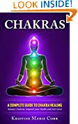 #1: Chakras: A Complete Guide to Chakra Healing:Balance Chakras, Improve your Health and Feel Great (Chakra Alignment - Chakra Healing - Chakra Balancing)