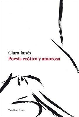 Poesia Erotica Y Amorosa (Poesia (vaso Roto)) por Clara Janes