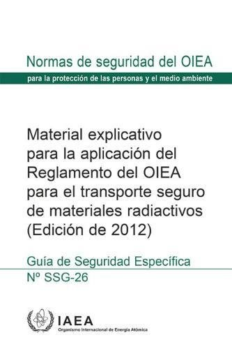 Advisory Material for the IAEA Regulations for the Safe Transport of Radioactive Material, 2012 Edition: Specific Safety Guide (Coleccion de normas de seguridad) por IAEA