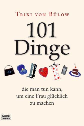 101 Dinge, die man tun kann,um eine Frau glücklich zu machen (Sachbuch. Bastei Lübbe Taschenbücher)