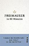 Freimaurer in 60 Minuten: Staunen im Stundentakt - Die Welt in 60 Minuten