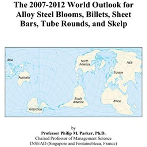 The 2007-2012 World Outlook for Alloy Steel Blooms, Billets, Sheet Bars, Tube Rounds, and Skelp - 2008 Billet