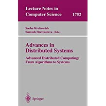 Advances in Distributed Systems: Advanced Distributed Computing: From Algorithms to Systems (Lecture Notes in Computer Science)