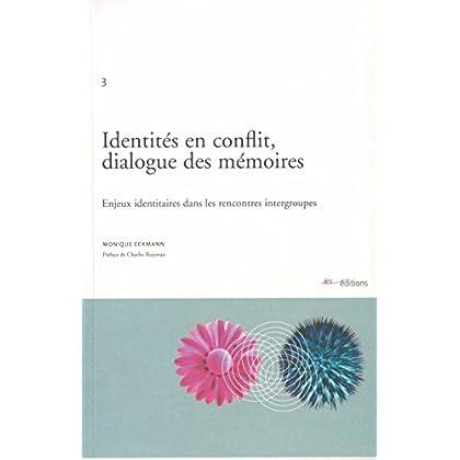 Identités en conflit, dialogue des mémoires: Enjeux identitaires dans les rencontres intergroupes (Le social dans la cité)