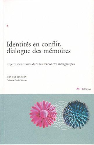 Identités en conflit, dialogue des mémoires: Enjeux identitaires dans les rencontres intergroupes (Le social dans la cité) par Monique Eckmann