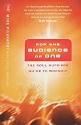 For the Audience of One: The Soul Survivor Guide to Worship