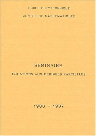 Seminaire équations aux dérivées partielles : 1986-1987