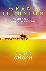 Grand Illusion: The GSPC Disaster and the Gujarat Model