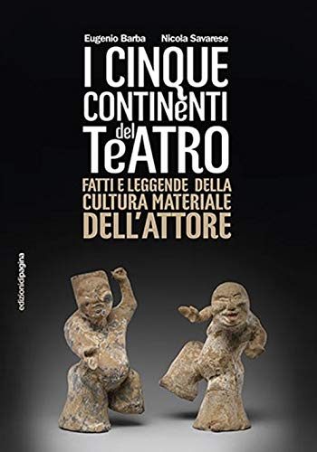 Cinque continenti del teatro. Fatti e leggende della cultura materiale dell'attore (Varia)
