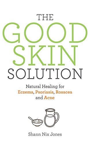 the-good-skin-solution-natural-healing-for-eczema-psoriasis-rosacea-and-acne