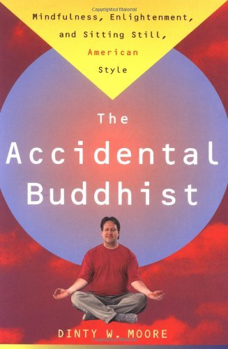 the-accidental-buddhist-mindfulness-enlightenment-and-sitting-still-american-style-by-dinty-w-moore-
