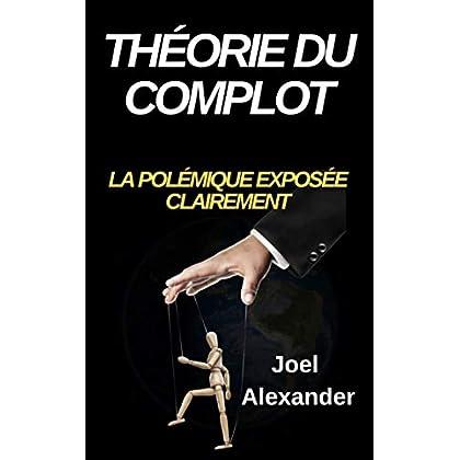 Théorie du complot  : La polémique exposée clairement