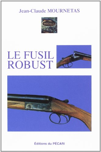 Le Fusil Robust par J.C Mournetas