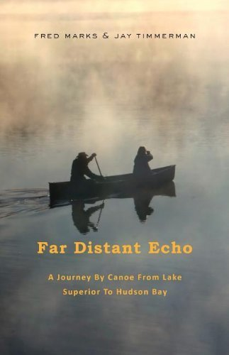 Far Distant Echo: A Journey By Canoe From Lake Superior To Hudson Bay by Marks, Fred, Timmerman, Jay (2012) Paperback