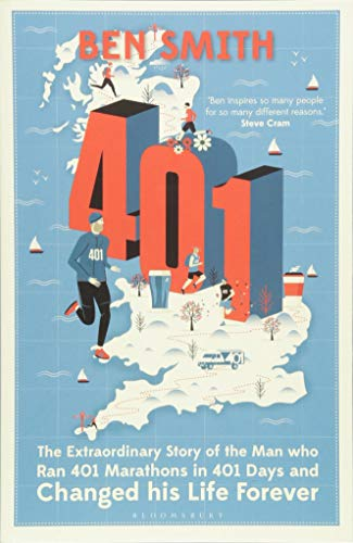 401: The Man Who Ran 401 Marathons in 401 Days and Changed His Life Forever por Ben Smith