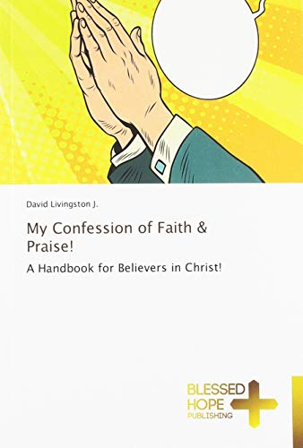My Confession of Faith & Praise!: A Handbook for Believers in Christ!