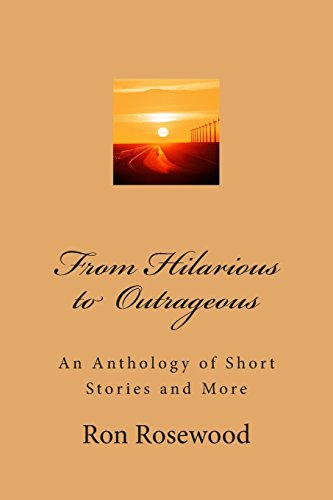 From Hilarious to Outrageous: An Antologhy of Short Stories and More