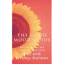 The Good Mood Guide: How to Embrace Your Pain and Face Your Fears