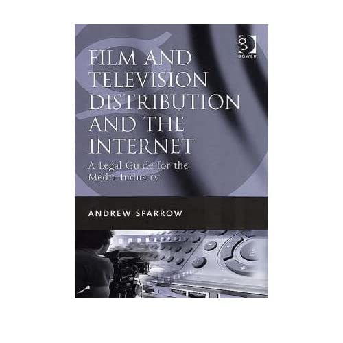 [(Film and Television Distribution and the Internet: A Legal Guide for the Media Industry )] [Author: Andrew Sparrow] [May-2007]