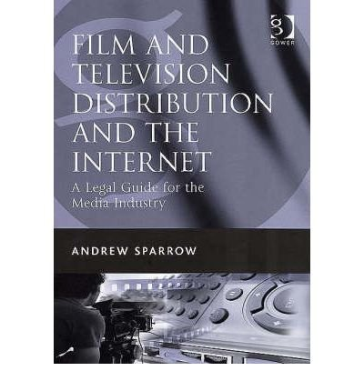 [(Film and Television Distribution and the Internet: A Legal Guide for the Media Industry )] [Author: Andrew Sparrow] [May-2007] par Andrew Sparrow