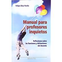 Manual para profesores inquietos: Reflexiones sobre las funciones y disfunciones del docente (Educar)