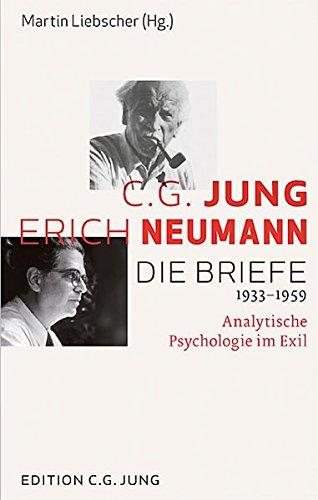 C.G. Jung und Erich Neumann: Die Briefe 1933-1959. Analytische Psychologie im Exil