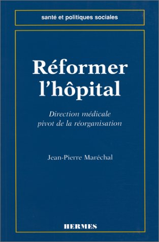 REFORMER L'HOPITAL. Direction médicale, pivot de la réorganisation