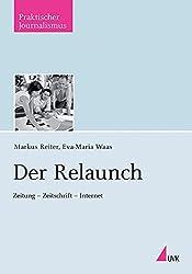 Der Relaunch: Zeitung - Zeitschrift - Internet (Praktischer Journalismus)