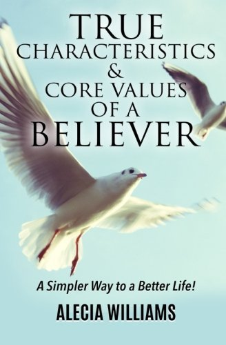 true-characteristics-and-core-values-of-a-believer-a-simpler-way-to-a-better-life-by-alecia-williams