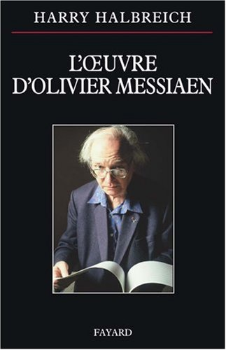 L'oeuvre d'Olivier Messiaen par Harry Halbreich