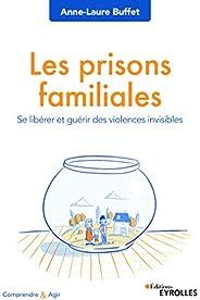 Les prisons familiales: Se libérer et guérir des violences invisibles (Comprendre et agir)