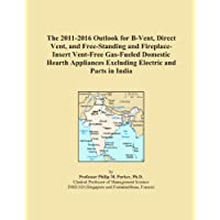 The 2011-2016 Outlook for B-Vent, Direct Vent, and Free-Standing and Fireplace-Insert Vent-Free Gas-Fueled Domestic Hearth Appliances Excluding Electric and Parts in India