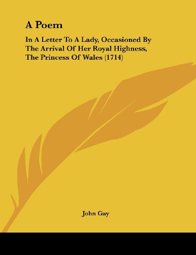 A Poem: In a Letter to a Lady, Occasioned by the Arrival of Her Royal Highness, the Princess of Wales (1714)