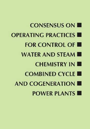 Consensus on Operating Practices for Control of Water and Steam Chemistry in Combined Cycle and Cogeneration Power Plants (ASME Handbooks & Manuals)