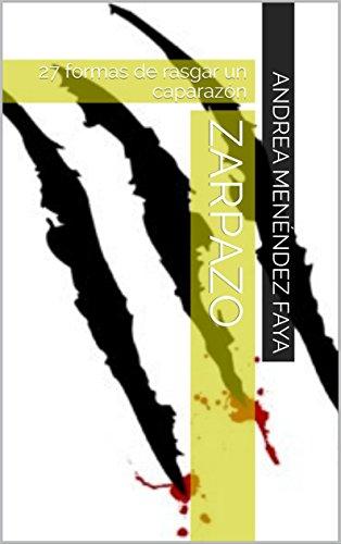 Zarpazo: 27 formas de rasgar un caparazón por Andrea Menéndez Faya