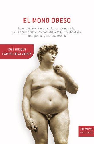 El mono obeso: La evolución humana y las enfermedades de la opulencia: obesidad, diabetes, hipertensión, dislepemia y aterosclerosis (Booket Logista) por José Enrique Campillo Álvarez