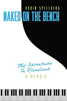 Naked on the Bench: My Adventures in Pianoland (English Edition) par [Spielberg, Robin]