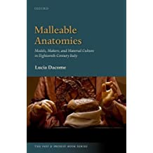 Malleable Anatomies: Models, Makers, and Material Culture in Eighteenth-Century Italy