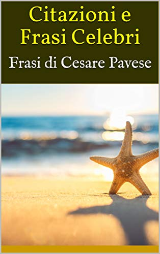 Citazioni E Frasi Celebri Frasi Di Cesare Pavese Italian Edition