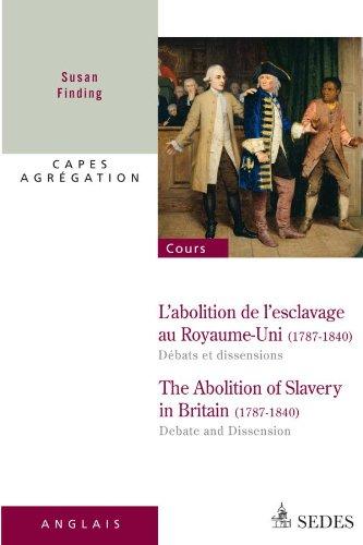 L'abolition de l'esclavage au Royaume-Uni 1787-1840 : débats et dissensions: CAPES - AGRÉGATION