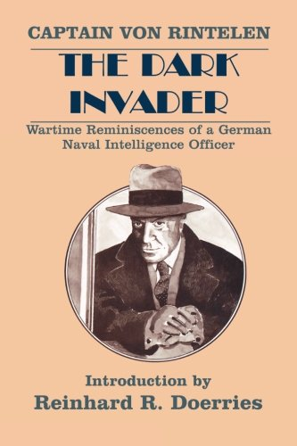 The Dark Invader: Wartime Reminiscences of a German Naval Intelligence Officer (Classics of Espionage)